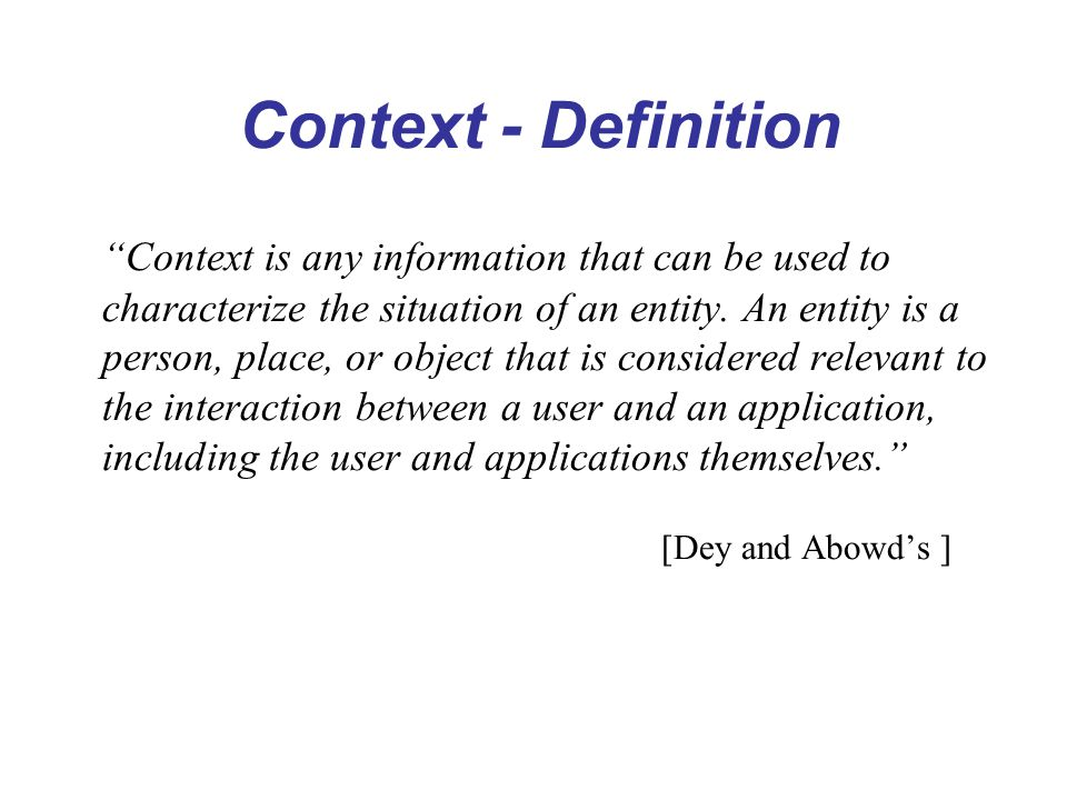 Context - Definition [Dey and Abowd's ]